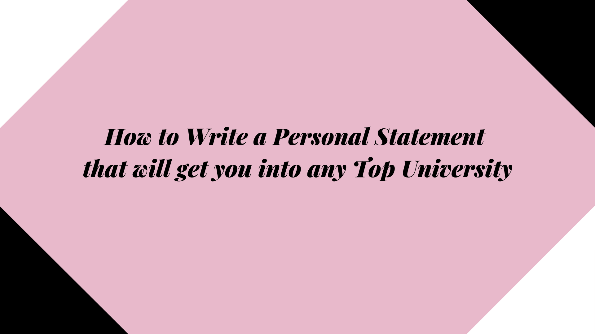 How to Write a Personal Statement that will get you into any Top University